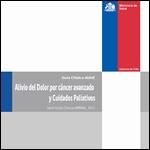 Guía Clínica Alivio del dolor por Cáncer avanzado y Cuidados paliativos MINSAL Chile 2011