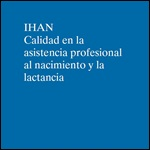 IHAN. Calidad en la asistencia profesional al nacimiento y la lactancia. 2011