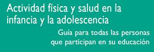 Guía de Actividad física y salud en la infancia y la adolescencia. 2008