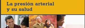 Información a Pacientes: La Presión Arterial y su Salud. Sociedad Americana de Hipertensión