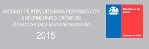 Modelo de atención para personas con enfermedades crónicas. MINSAL Chile 2015